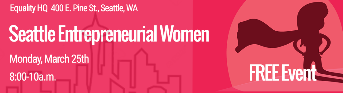 Seattle Entrepreneurial Women Free Event - March 25, 2019 @ Equality HQ