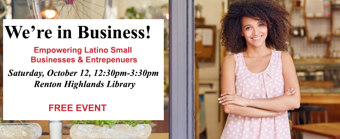 We're in Business - Empowering Latino Small Businesses & Entrepreneurs - Sat. Oct 12th 12:30-3:30p in Renton Highlands Library