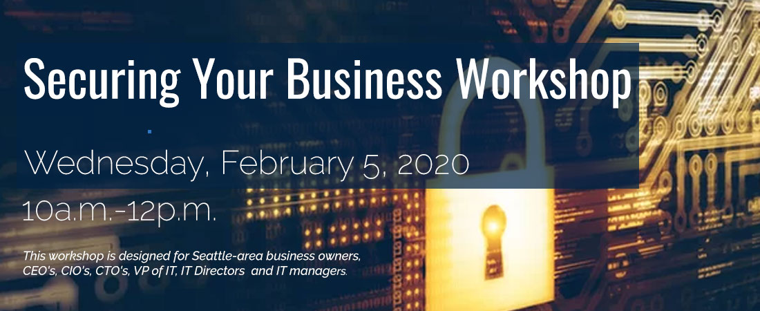 Securing Your Business Workshop - February 5, 2020 from 10am to noon at the Total Wine - Bellevue WA
