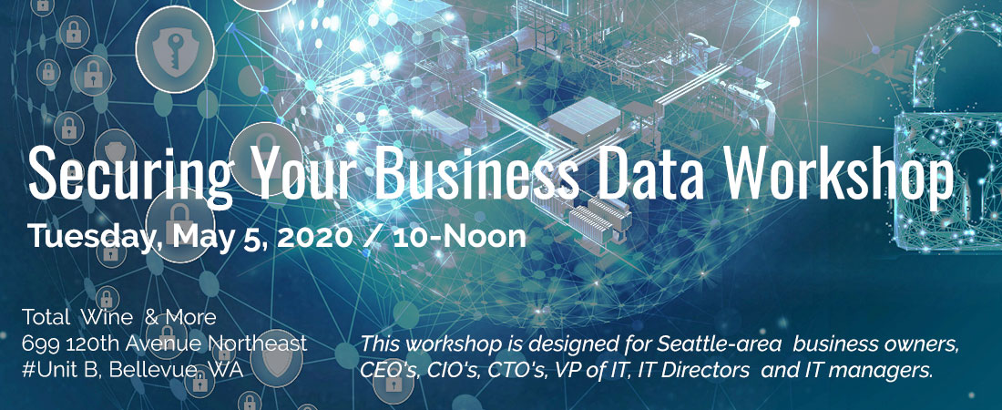 Securing Your Business Workshop - May 5, 2020 from 10am to noon at the Total Wine - Bellevue WA