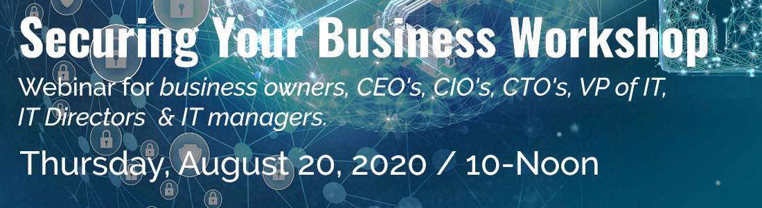 securing-your-business-online-workshop-for-small-business-owners-ceos-cios-and-it-managers-takes-place-thursday-august-20-2020-1100b300
