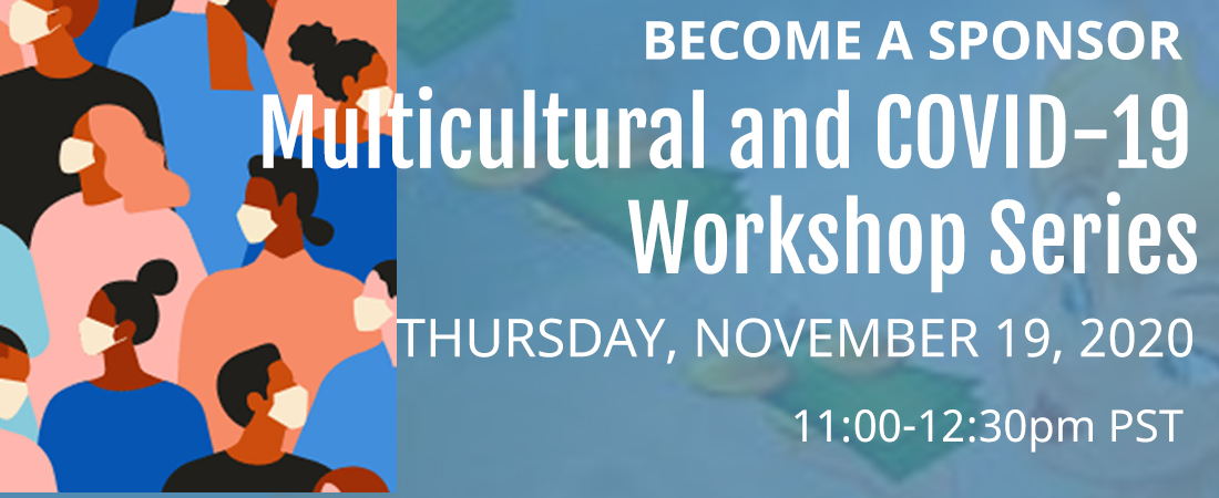 Become a Gold, Silver or Bronze Sponsor for Multicultural and COVID-19 Worskhop series  on Thursday, November 19, 2020 from 11-12:30p.m.